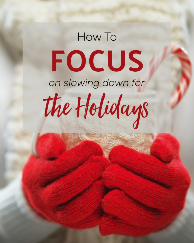 How to Focus on Slowing Down During the Holidays