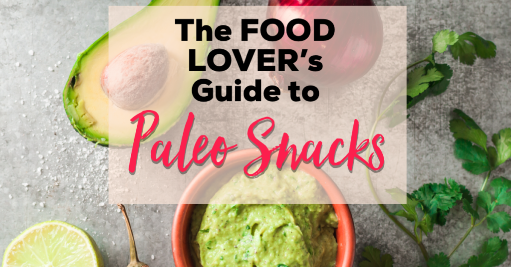 The Food Lover's Guide to Paleo Snacks
