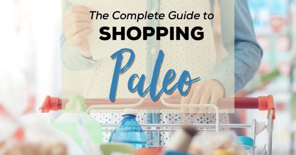 The Complete Guide to Shopping Paleo