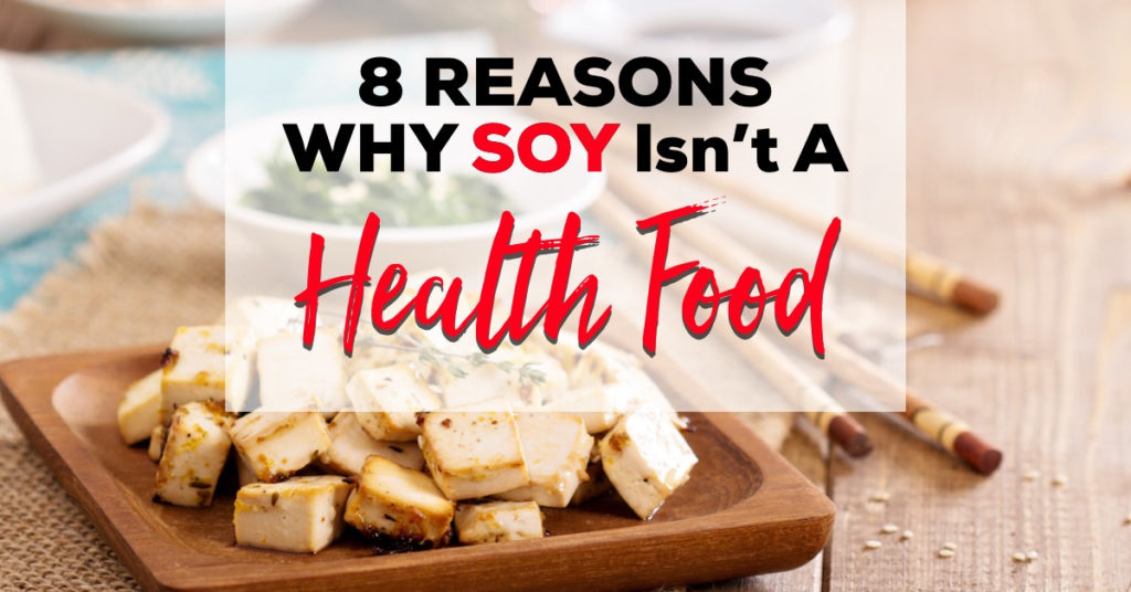 8 Reasons Why Soy Isn't A Health Food