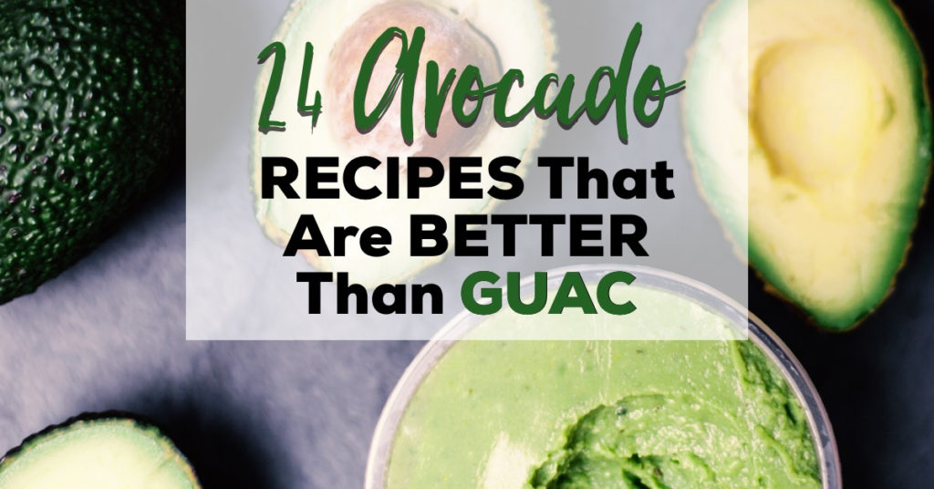 24 Avocado Recipes That Are Better Than Guacamole